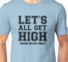 Let's All Get High Grades On Our Finals Unisex T-Shirt