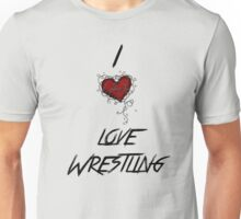 I love wrestling Unisex T-Shirt