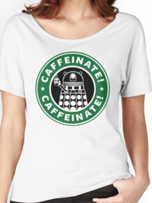 Caffeinate! Exterminate! Women's Relaxed Fit T-Shirt