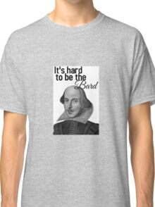 It's Hard to be the Bard! Classic T-Shirt