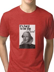 It's Hard to be the Bard! Tri-blend T-Shirt