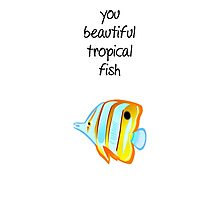 You beautiful tropical fish by Ispeakfandom