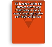 TV teaches us the big ultimate destroying robot always has an easily found and usable self destruct button. Canvas Print