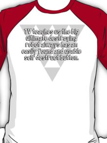 TV teaches us the big ultimate destroying robot always has an easily found and usable self destruct button. T-Shirt