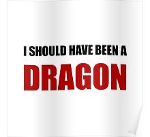 Should Have Been Dragon Poster