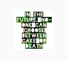 In The Future, No-one Can Choose Between Cake or Death Unisex T-Shirt
