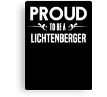 Proud to be a Lichtenberger. Show your pride if your last name or surname is Lichtenberger Canvas Print