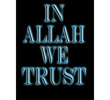 ALLAH, IN ALLAH WE TRUST, ISLAM, Muslim Faith, Koran, Quran Photographic Print