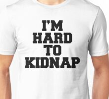 I'm Hard To Kidnap Funny Quote Unisex T-Shirt