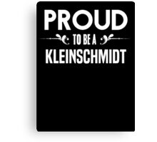 Proud to be a Kleinschmidt. Show your pride if your last name or surname is Kleinschmidt Canvas Print