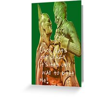 C'mon Bats, get crazy. It's the only way to beat me! Greeting Card