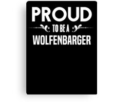 Proud to be a Wolfenbarger. Show your pride if your last name or surname is Wolfenbarger Canvas Print