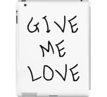 Give me love iPad Case/Skin