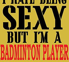 I Hate Being SEXY But I'm A BADMINTON PLAYER So I Can't Help It by yuantees