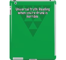 Universal truth: Reading when you're drunk is horrible.   iPad Case/Skin