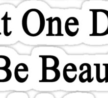 Today I'm Just Beautiful But One Day I'll Be Beautiful And A Great Spanish Teacher  Sticker