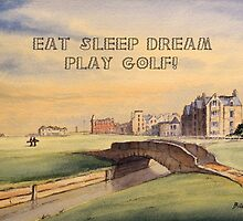 EAT SLEEP DREAM PLAY GOLF by bill holkham