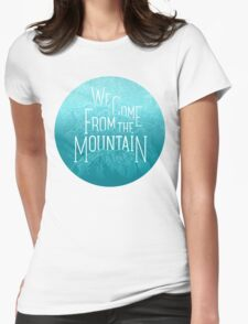 We Come From the Mountain Womens Fitted T-Shirt