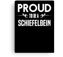 Proud to be a Schiefelbein. Show your pride if your last name or surname is Schiefelbein Canvas Print