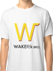 Wake Me Up For Bro. Classic T-Shirt