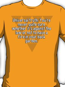 Universal truth: You're never quite sure whether it's against the law or not to have a fire in your back garden.   T-Shirt