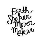 Earth Shaker Mover Maker by joyfulroots