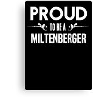 Proud to be a Miltenberger. Show your pride if your last name or surname is Miltenberger Canvas Print