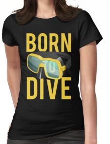 Scuba Diving Born To Dive Ocean Exploration Swimming Womens Fitted T-Shirt