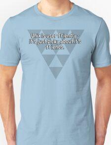 Unix is user friendly - it's just picky about it's friends. T-Shirt