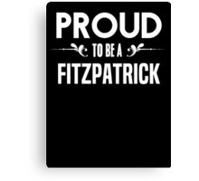 Proud to be a Fitzpatrick. Show your pride if your last name or surname is Fitzpatrick Canvas Print