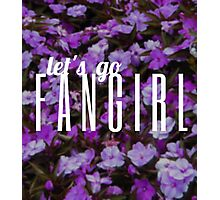 Let's Go Fangirl Photographic Print