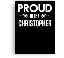 Proud to be a Christopher. Show your pride if your last name or surname is Christopher Canvas Print