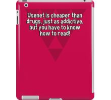 Usenet is cheaper than drugs' just as addictive' but you have to know how to read! iPad Case/Skin
