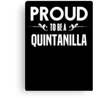 Proud to be a Quintanilla. Show your pride if your last name or surname is Quintanilla Canvas Print