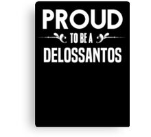 Proud to be a Delossantos. Show your pride if your last name or surname is Delossantos Canvas Print