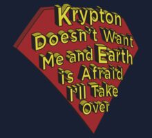 Krypton Doesn't Want Me and Earth is Afraid I'll Take Over One Piece - Short Sleeve