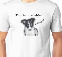 I'm in Trouble... Again!!! Unisex T-Shirt