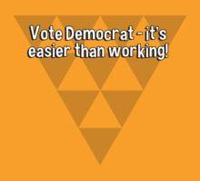 Vote Democrat - it's easier than working! by margdbrown