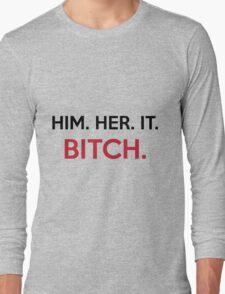 Him. Her. It. Bitch. Long Sleeve T-Shirt