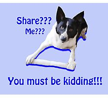 Share? Me? You must be kidding!! Photographic Print