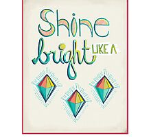 Shine Bright Like A Diamond Photographic Print