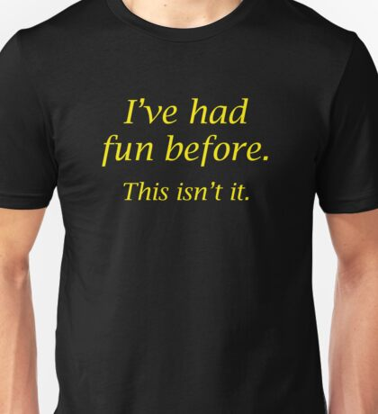 I've Had Fun Before. This Isn't It. Unisex T-Shirt