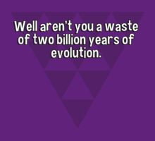 Well aren't you a waste of two billion years of evolution. by margdbrown