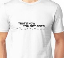 That's How You Get Ants Unisex T-Shirt