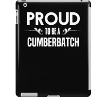 Proud to be a Cumberbatch. Show your pride if your last name or surname is Cumberbatch iPad Case/Skin