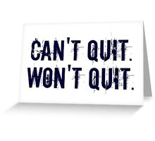 Can't Quit. Won't Quit. Greeting Card