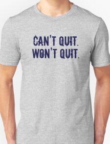 Can't Quit. Won't Quit. Unisex T-Shirt
