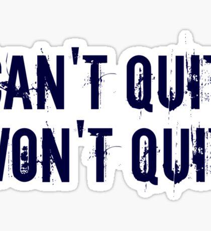 Can't Quit. Won't Quit. Sticker