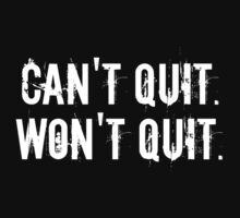 Can't Quit. Won't Quit. by nyah14