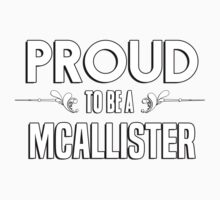 Proud to be a Mcallister. Show your pride if your last name or surname is Mcallister Kids Clothes